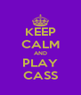 KEEP CALM AND PLAY CASS - Personalised Poster A4 size