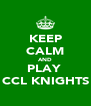 KEEP CALM AND PLAY  CCL KNIGHTS - Personalised Poster A4 size