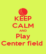 KEEP CALM AND Play Center field  - Personalised Poster A4 size