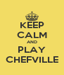 KEEP CALM AND PLAY CHEFVILLE - Personalised Poster A4 size