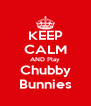 KEEP CALM AND Play Chubby Bunnies - Personalised Poster A4 size