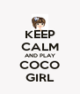 KEEP CALM AND PLAY COCO GIRL - Personalised Poster A4 size