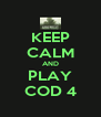 KEEP CALM AND PLAY COD 4 - Personalised Poster A4 size