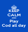 KEEP CALM AND Play Cod all day - Personalised Poster A4 size