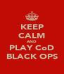 KEEP CALM AND PLAY CoD BLACK OPS - Personalised Poster A4 size
