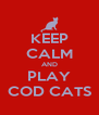 KEEP CALM AND PLAY COD CATS - Personalised Poster A4 size