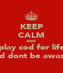 KEEP CALM AND play cod for life and dont be awaste - Personalised Poster A4 size