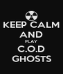 KEEP CALM AND PLAY C.O.D GHOSTS - Personalised Poster A4 size