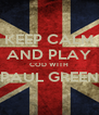 KEEP CALM AND PLAY COD WITH PAUL GREEN  - Personalised Poster A4 size