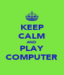 KEEP CALM AND PLAY COMPUTER - Personalised Poster A4 size