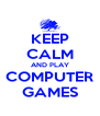 KEEP CALM AND PLAY COMPUTER GAMES - Personalised Poster A4 size