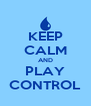 KEEP CALM AND PLAY CONTROL - Personalised Poster A4 size