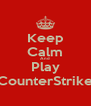 Keep Calm And Play CounterStrike - Personalised Poster A4 size