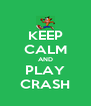 KEEP CALM AND PLAY CRASH - Personalised Poster A4 size