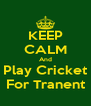 KEEP CALM And Play Cricket For Tranent - Personalised Poster A4 size