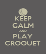 KEEP CALM AND PLAY CROQUET - Personalised Poster A4 size