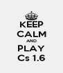 KEEP CALM AND PLAY Cs 1.6 - Personalised Poster A4 size
