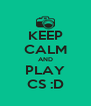 KEEP CALM AND PLAY CS :D - Personalised Poster A4 size
