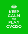 KEEP CALM AND PLAY CVCDO - Personalised Poster A4 size
