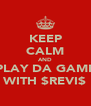 KEEP CALM AND PLAY DA GAME WITH $REVI$ - Personalised Poster A4 size