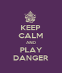 KEEP CALM AND PLAY DANGER - Personalised Poster A4 size