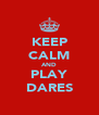 KEEP CALM AND PLAY DARES - Personalised Poster A4 size
