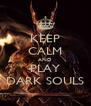KEEP CALM AND PLAY DARK SOULS - Personalised Poster A4 size