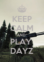 KEEP CALM AND  PLAY  DAYZ - Personalised Poster A4 size