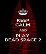 KEEP CALM AND PLAY DEAD SPACE 2 - Personalised Poster A4 size