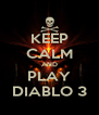 KEEP CALM AND PLAY DIABLO 3 - Personalised Poster A4 size