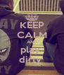 KEEP CALM AND play  dirty  - Personalised Poster A4 size