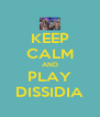 KEEP CALM AND PLAY DISSIDIA - Personalised Poster A4 size