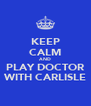 KEEP CALM AND PLAY DOCTOR WITH CARLISLE - Personalised Poster A4 size