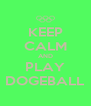 KEEP CALM AND PLAY DOGEBALL - Personalised Poster A4 size