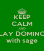 KEEP CALM AND PLAY DOMINOS with sage - Personalised Poster A4 size