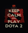 KEEP CALM AND PLAY DOTA 2 - Personalised Poster A4 size