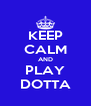 KEEP CALM AND PLAY DOTTA - Personalised Poster A4 size