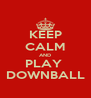 KEEP CALM AND PLAY  DOWNBALL - Personalised Poster A4 size