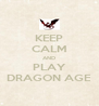 KEEP CALM AND PLAY DRAGON AGE - Personalised Poster A4 size