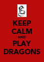 KEEP CALM AND PLAY DRAGONS - Personalised Poster A4 size