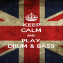 KEEP CALM AND PLAY DRUM & BASS - Personalised Poster A4 size
