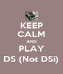 KEEP CALM AND PLAY DS (Not DSi) - Personalised Poster A4 size