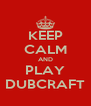 KEEP CALM AND PLAY DUBCRAFT - Personalised Poster A4 size