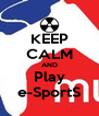 KEEP CALM AND Play e-SportS - Personalised Poster A4 size