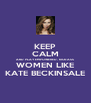 KEEP CALM AND PLAY EMPOWERED, KICK-ASS WOMEN LIKE KATE BECKINSALE - Personalised Poster A4 size