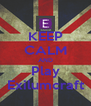 KEEP CALM AND Play Exilumcraft - Personalised Poster A4 size