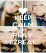 KEEP CALM AND PLAY EZREAL - Personalised Poster A4 size