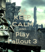 KEEP CALM AND Play Fallout 3 - Personalised Poster A4 size