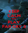 KEEP CALM AND: PLAY FAR CRY 3 - Personalised Poster A4 size