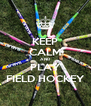 KEEP CALM AND PLAY FIELD HOCKEY - Personalised Poster A4 size